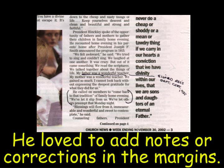 He loved to add notes or corrections in the margins.