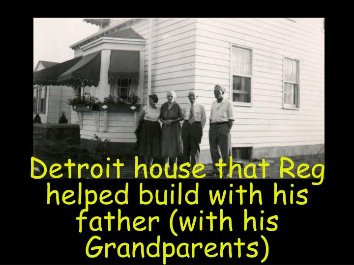 Detroit house that Reg helped build with his father (with his Grandparents)
