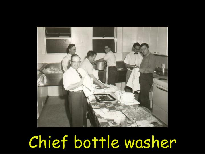 Chief bottle washer