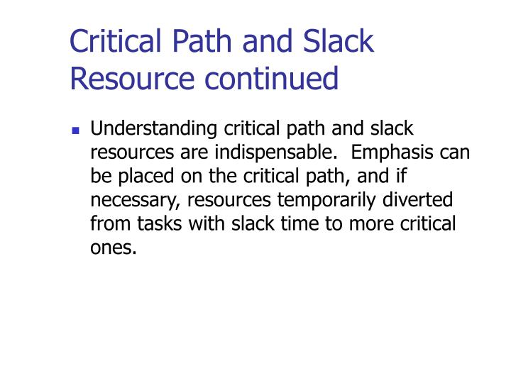 Critical Path and Slack Resource continued