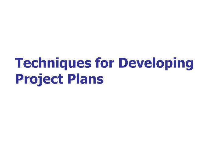 Techniques for Developing Project Plans