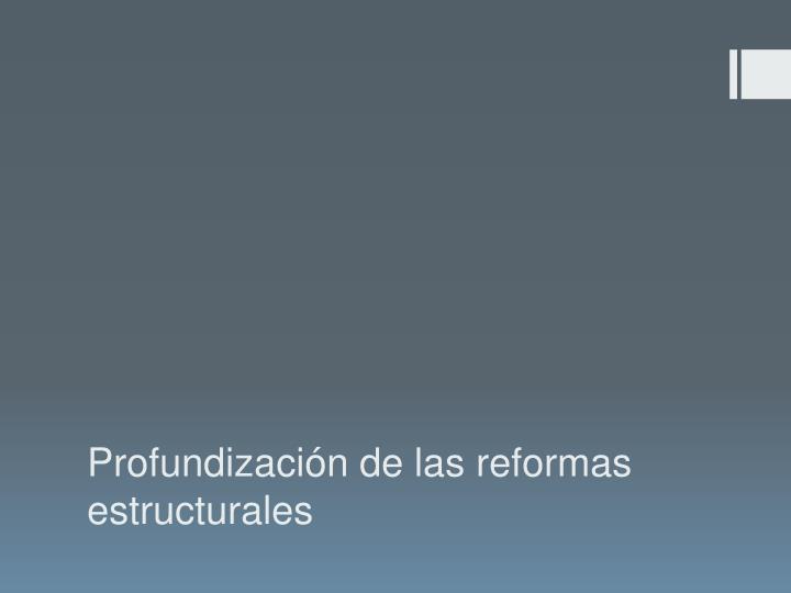 Profundización de las reformas estructurales