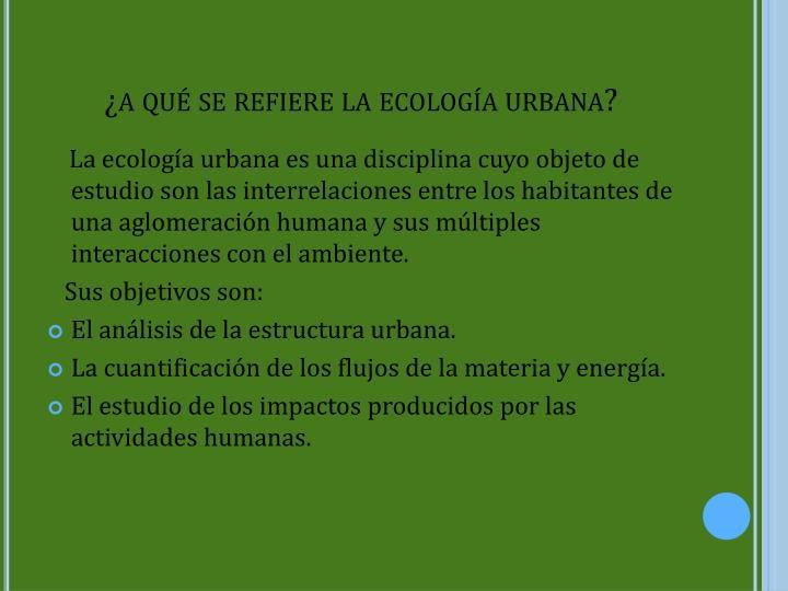 ¿a qué se refiere la ecología urbana?