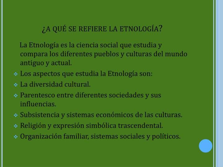 ¿a qué se refiere la etnología?