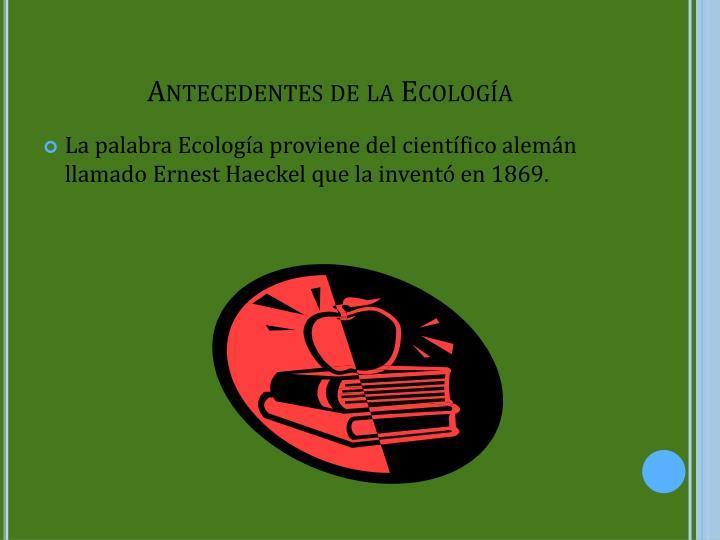 Antecedentes de la Ecología