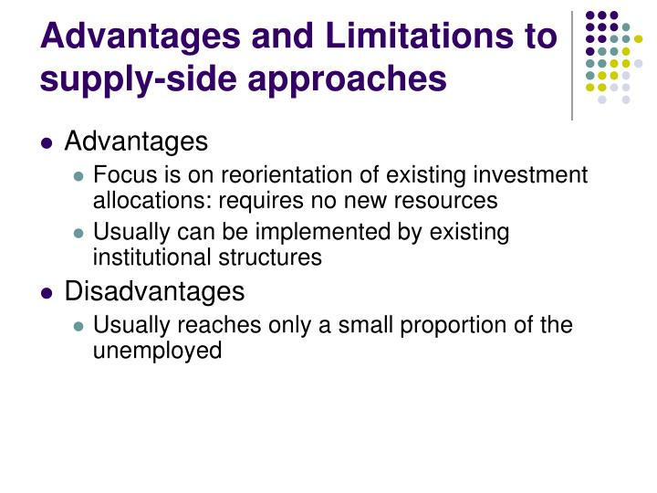Advantages and Limitations to supply-side approaches