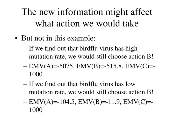 The new information might affect what action we would take