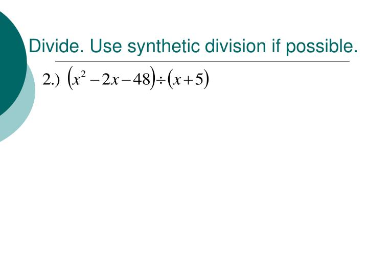 Divide. Use synthetic division if possible.