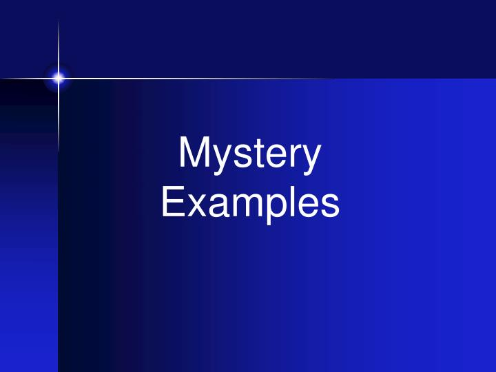 Mystery Examples