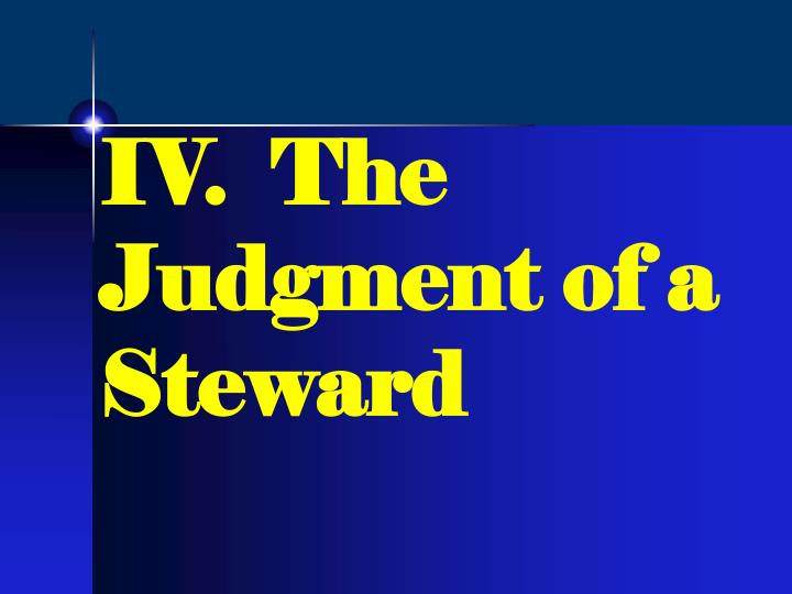 IV.  The Judgment of a Steward
