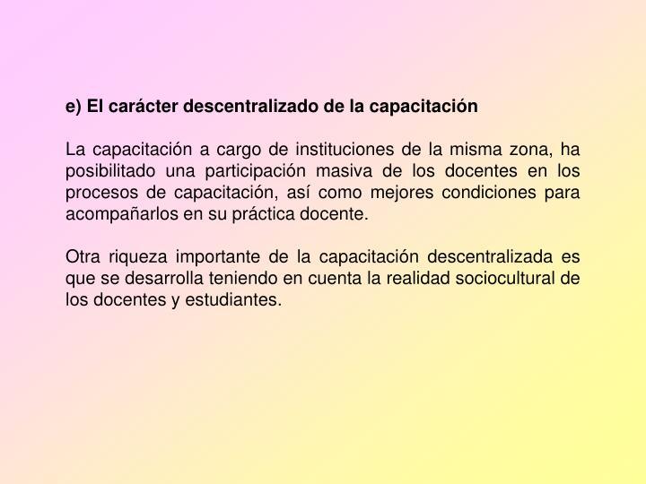 e) El carácter descentralizado de la capacitación
