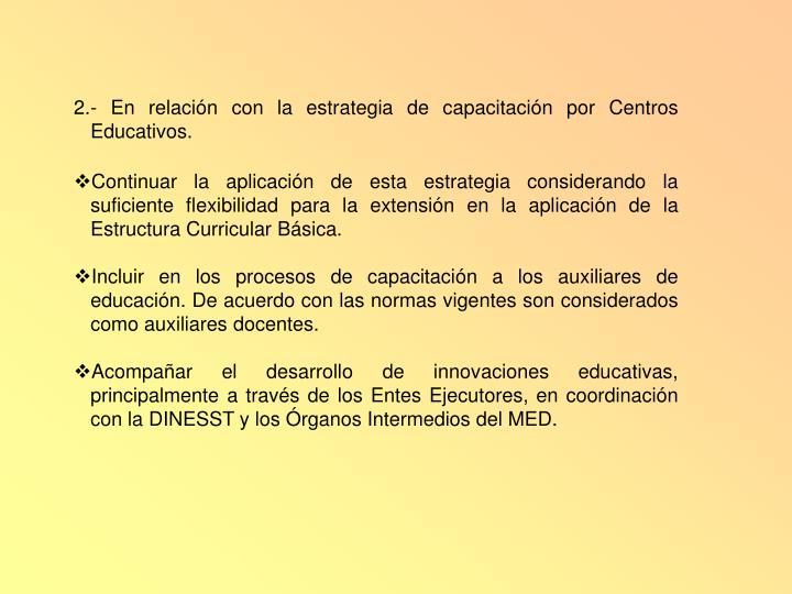2.- En relación con la estrategia de capacitación por Centros Educativos.