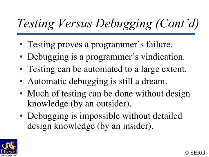 Testing Versus Debugging (Cont'd)