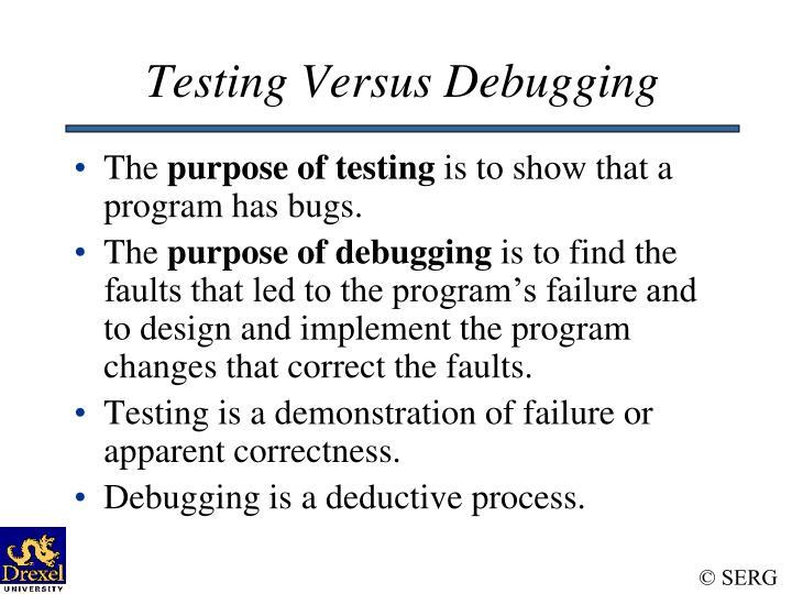 Testing Versus Debugging