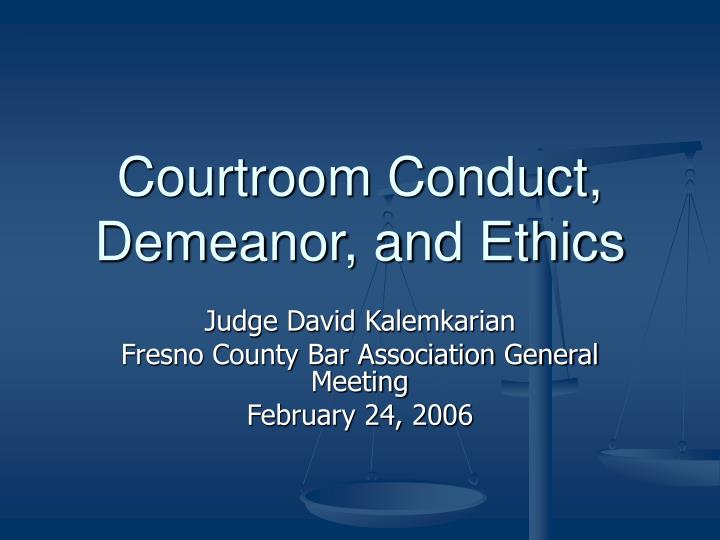 Courtroom Conduct, Demeanor, and Ethics