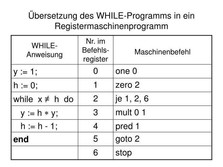 Übersetzung des WHILE-Programms in ein Registermaschinenprogramm