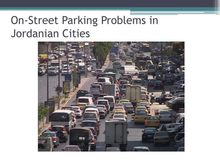 On-Street Parking Problems in Jordanian Cities