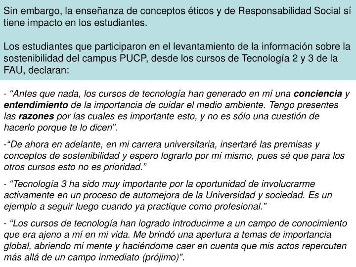 Sin embargo, la enseñanza de conceptos éticos y de Responsabilidad Social sí tiene impacto en los estudiantes.