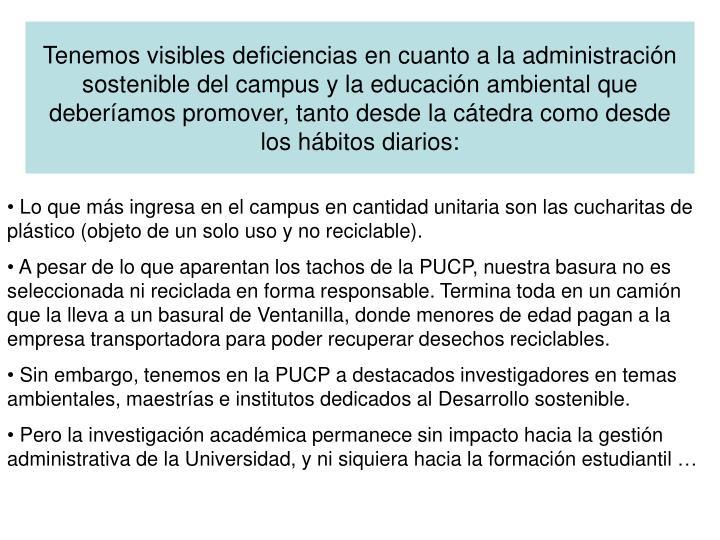 Tenemos visibles deficiencias en cuanto a la administración sostenible del campus y la educación ambiental que deberíamos promover, tanto desde la cátedra como desde los hábitos diarios: