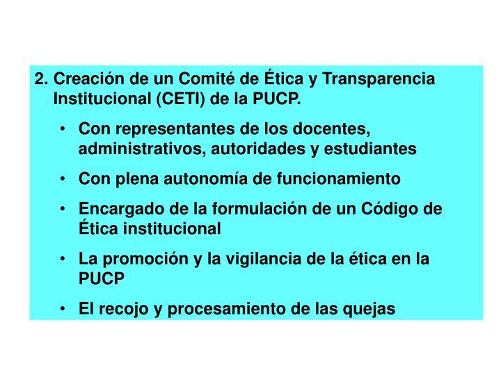 Creación de un Comité de Ética y Transparencia Institucional (CETI) de la PUCP.