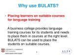 why use bulats2
