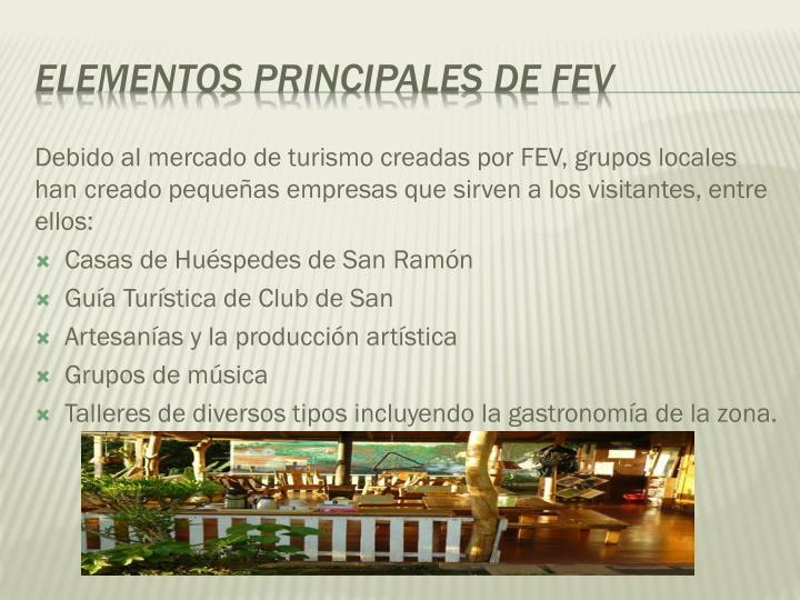 Debido al mercado de turismo creadas por FEV, grupos locales han creado pequeñas empresas que sirven a los visitantes, entre ellos:
