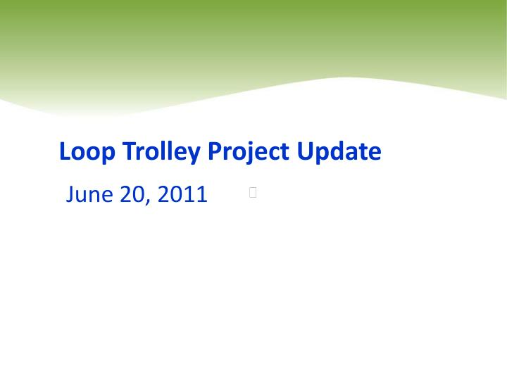 Loop Trolley Project Update