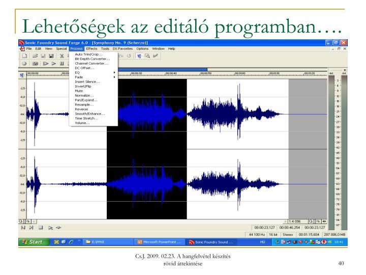 Lehetőségek az editáló programban….