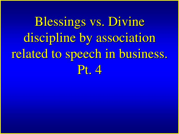 Blessings vs. Divine discipline by association related to speech in business.