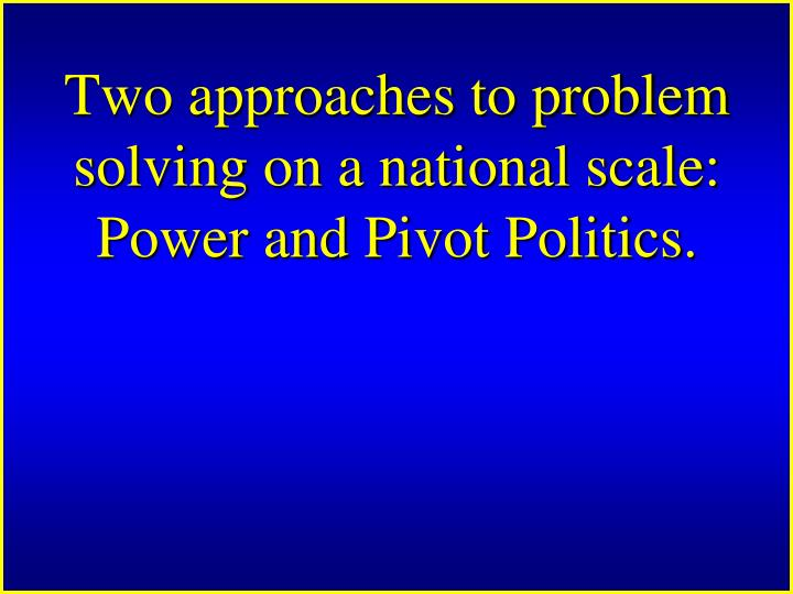 Two approaches to problem solving on a national scale: