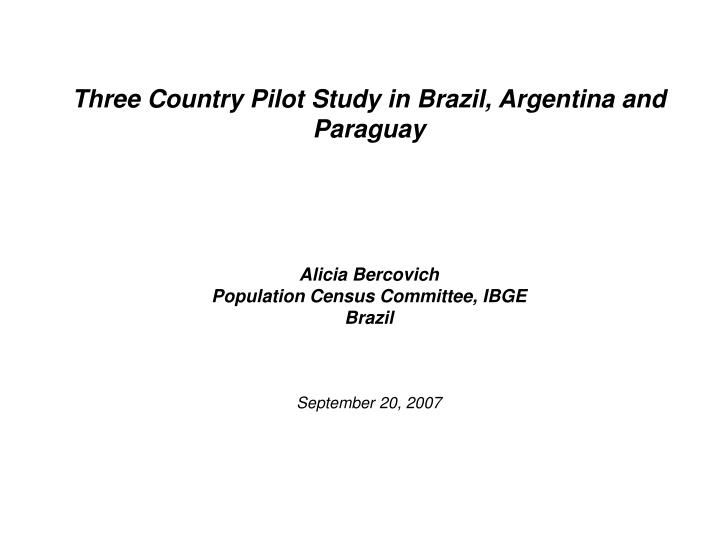Three Country Pilot Study in Brazil, Argentina and Paraguay