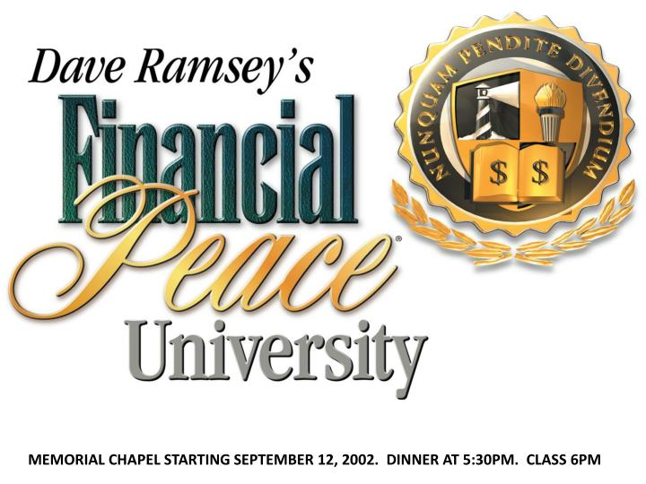 MEMORIAL CHAPEL STARTING SEPTEMBER 12, 2002.  DINNER AT 5:30PM.  CLASS 6PM
