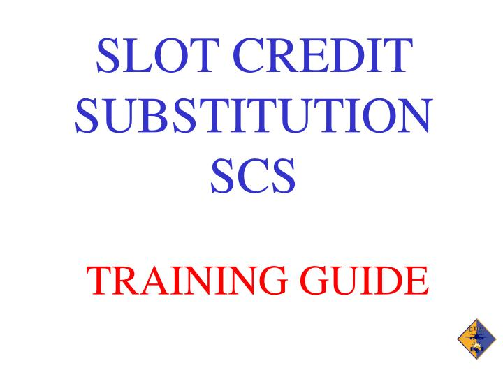 SLOT CREDIT SUBSTITUTION