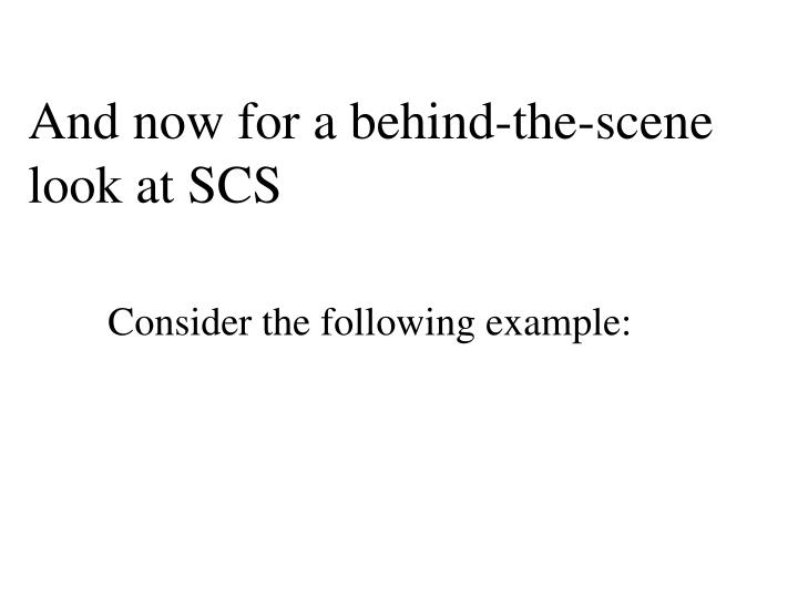 And now for a behind-the-scene look at SCS