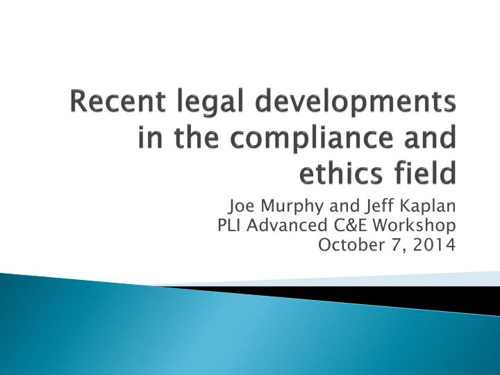 Recent legal developments in the compliance and ethics field