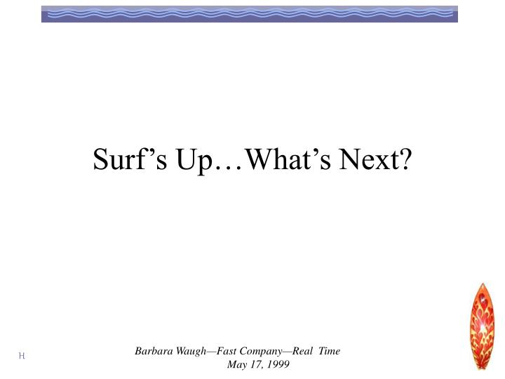Surf's Up…What's Next?