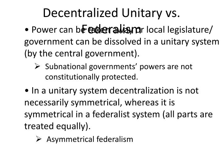 Decentralized Unitary vs. Federalism