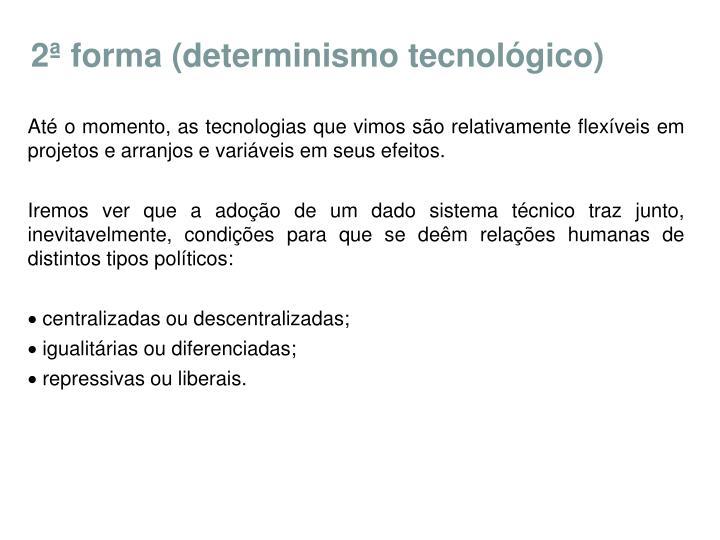 2ª forma (determinismo tecnológico)