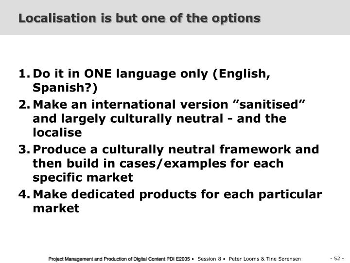 Localisation is but one of the options