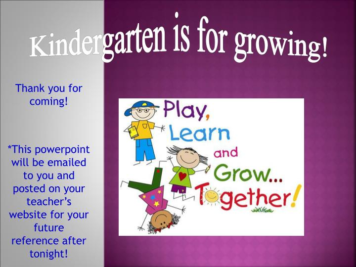 Kindergarten is for growing!