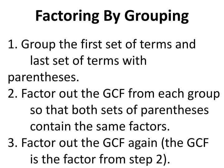 1. Group the first set of terms and      last set of terms with parentheses.