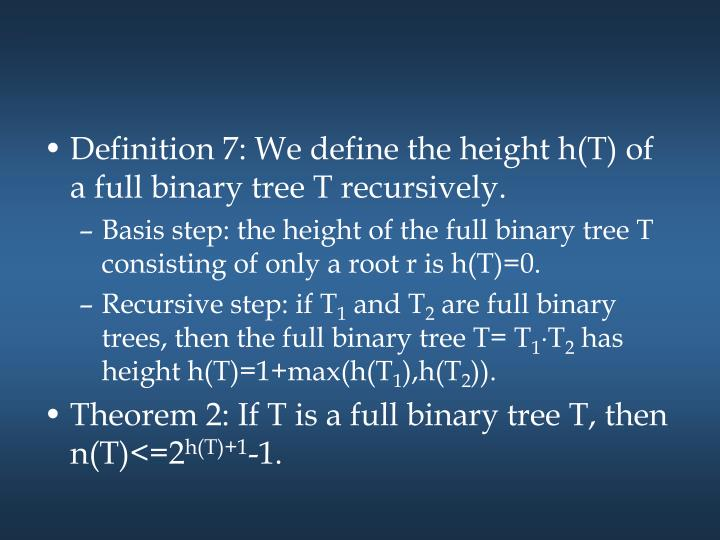 Definition 7: We define the height h(T) of a full binary tree T recursively.
