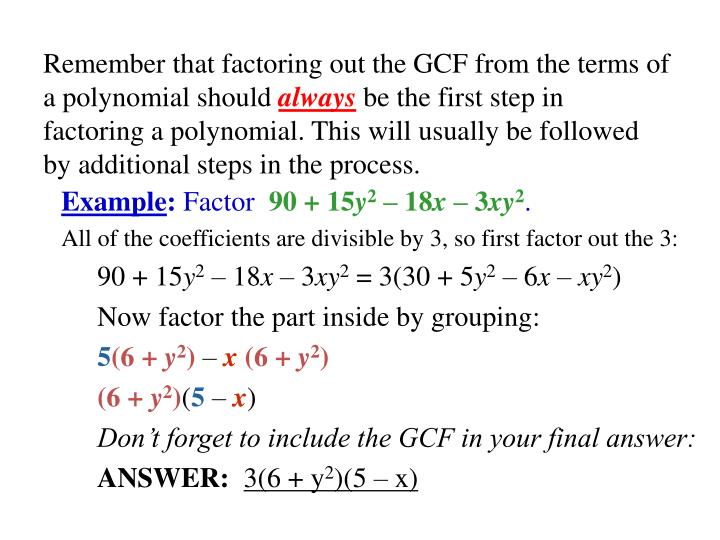 Remember that factoring out the GCF from the terms of a polynomial should