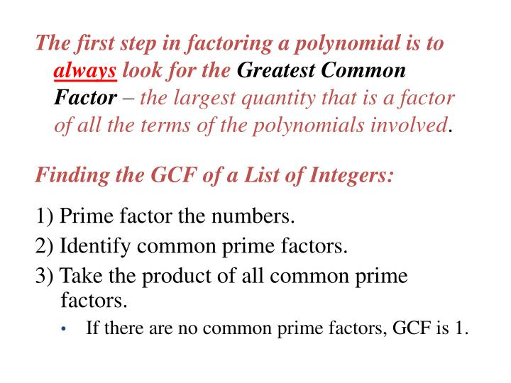 The first step in factoring a polynomial is to