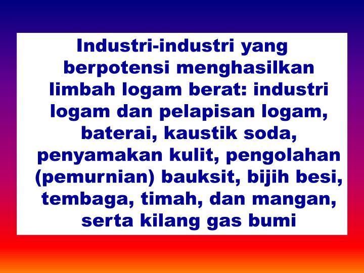 Industri-industri yang berpotensi menghasilkan limbah logam berat