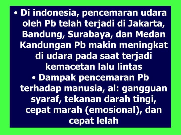 Di indonesia, pencemaran udara oleh Pb telah terjadi di Jakarta,