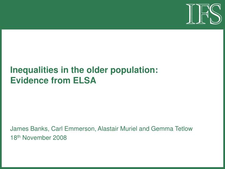 Inequalities in the older population evidence from elsa