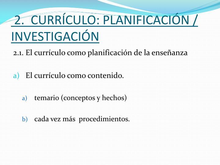2.  CURRÍCULO: PLANIFICACIÓN / INVESTIGACIÓN