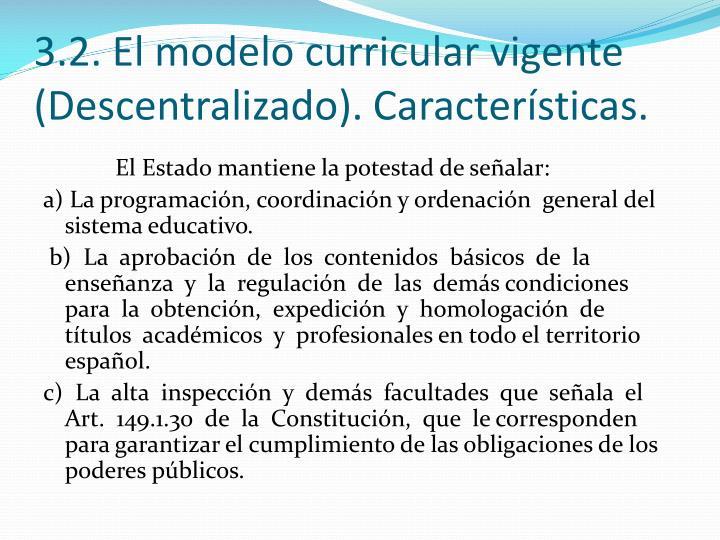 3.2. El modelo curricular vigente (Descentralizado). Características.