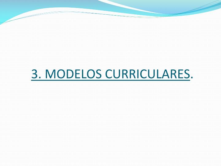 3. MODELOS CURRICULARES